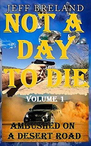 Not a Day to Die: Volume 1 (A Ross Morgan Action-packed Crime and Revenge Thriller Moving with the Speed of a Bullet) Smuggling diamonds is dangerous business.: Ambushed on a Desert Road