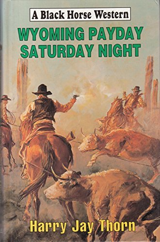 Wyoming Payday Saturday Night  by  Harry Jay Thorn