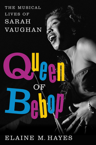Queen of Bebop: The Musical Lives of Sarah Vaughan