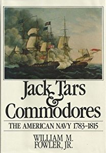 Jack Tars and Commodores: The American Navy, 1783-1815