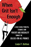 When Grit Isn't Enough: A High School Principal Examines How Poverty and Inequality Thwart the College-for-All Promise