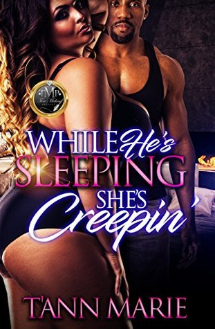 While He's Sleeping She's Creepin' by T'Ann Marie