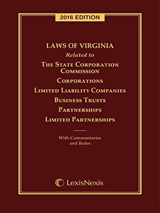 Laws of Virginia related to the State Corporation Commission, corporations, limited liability companies, business trusts, partnerships, limited partnerships, 2016 Edition