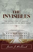 The Invisibles: The Untold Story of African American Slaves in the White House