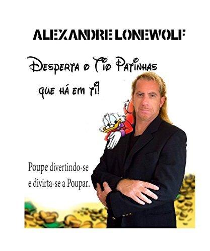 Desperta o tio patinhas que há em ti: Poupe divertindo-se, divirta-se poupando  by  alexandre Lonewolf