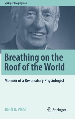 Breathing on the Roof of the World Memoir of a Respiratory Physiologist