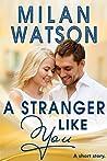 A Stranger Like You: A short story
