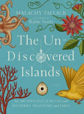 The Un-Discovered Islands: An Archipelago of Myths and Mysteries, Phantoms and Fakes