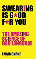 Swearing Is Good For You: The Amazing Science of Bad Language