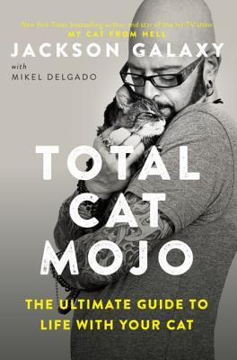 Total Cat Mojo The Ultimate Guide to Life with Your Cat