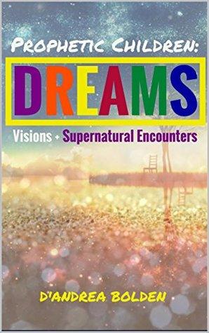 Prophetic Children: Dreams, Visions, and Supernatural Encounters