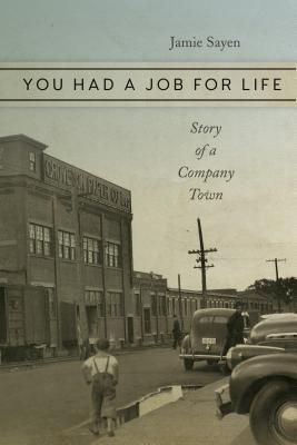 You Had a Job for Life Story of a Company Town