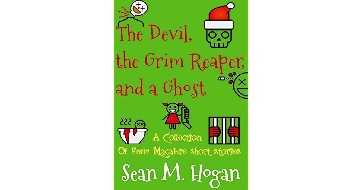 The Devil, the Grim Reaper, and a Ghost by Sean M  Hogan