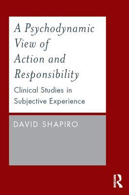 A Psychodynamic View of Action and Responsibility Clinical Studies in Subjective Experience