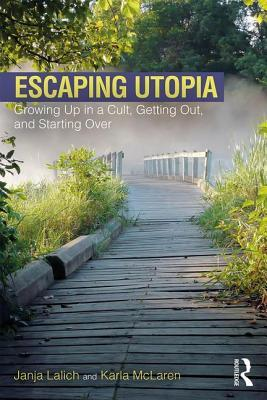 Escaping Utopia: Growing Up in a Cult, Getting Out, and Starting Over
