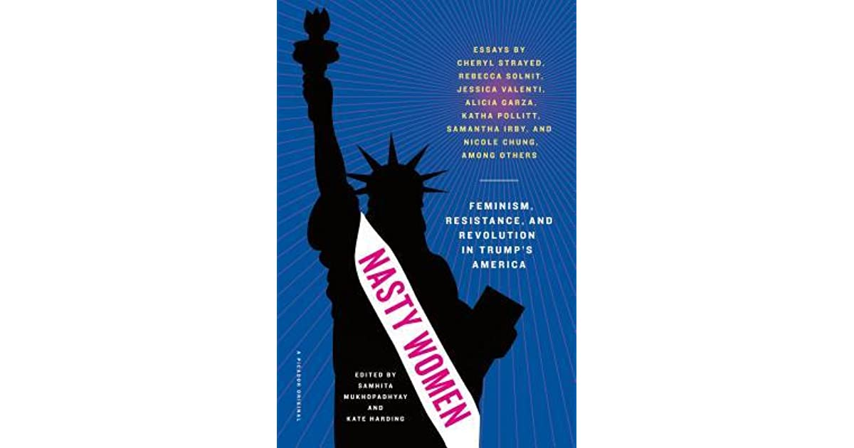 Nasty Women Feminism, Resistance, And Revolution In Trumps America By Samhita -4755