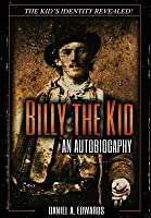 Billy the Kid: An Autobiograpy: The Story of Brushy Bill Roberts
