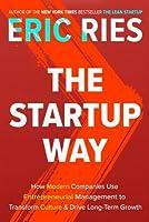 The Startup Way: Making Entrepreneurship a Fundamental Discipline of Every Enterprise