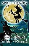 The Centaur's Last Breath (Brimstone Witch Mystery #3)