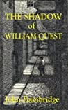 The Shadow of William Quest (William Quest #1)