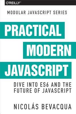 Practical Modern JavaScript Dive into ES6 and the Future of JavaScript
