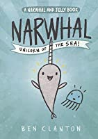 Narwhal: Unicorn of the Sea (Narwhal and Jelly, #1)