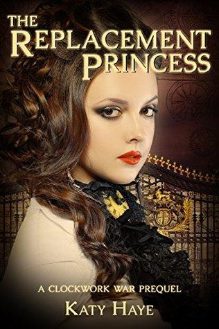 The Replacement Princess (A Clockwork War #0.5)