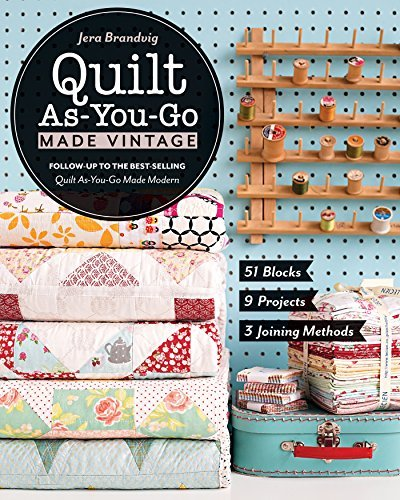 Quilt As-You-Go Made Vintage 51 Blocks, 9 Projects, 3 Joining Methods