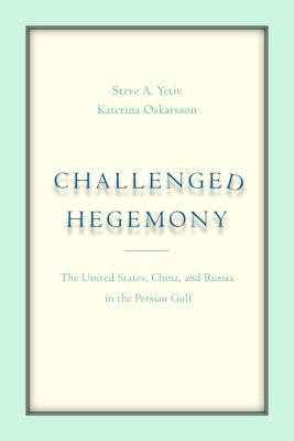 Challenged Hegemony: The United States, China, and Russia in the Persian Gulf