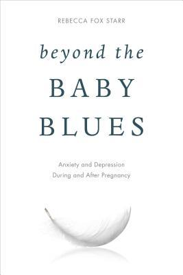 Beyond the Baby Blues Anxiety and Depression During and After Pregnancy