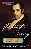 Washington Irving: The Definitive Biography of America's First Bestselling Author: The Definitive Biography of America's First Bestselling Author