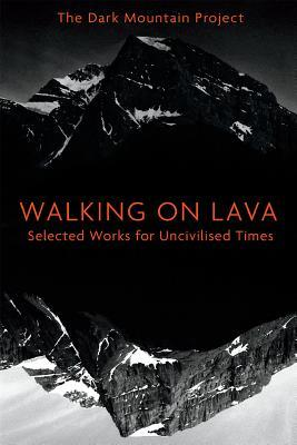 Walking on Lava Selected Works for Uncivilised Times