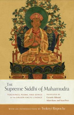 The Supreme Siddhi of Mahamudra Teachings, Poems, and Songs of the Drukpa Kagyu Lineage
