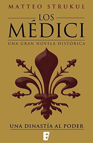 Los Médici. Una dinastía al poder (Los Médici 1) by Matteo Strukul
