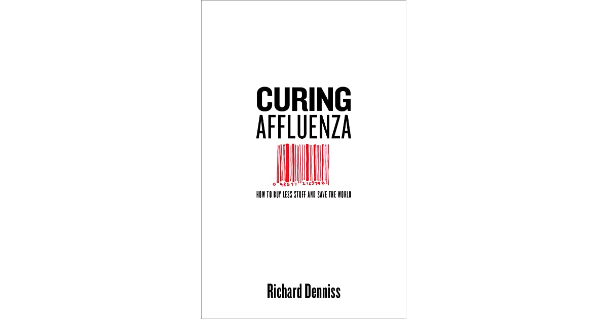 Curing Affluenza How To Buy Less Stuff And Save The World By