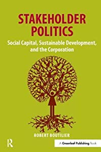 Stakeholder Politics: Social Capital, Sustainable Development, and the Corporation