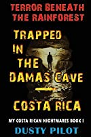 Trapped In The Damas Cave - Costa Rica: Terror Beneath The Rainforest
