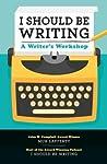 I Should Be Writing: A Writer's Workshop
