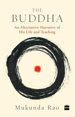 The Buddha An Alternative Narrative of His Life and Teaching