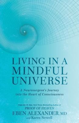 Living in a Mindful Universe by Eben Alexander