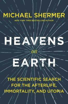 Heavens-on-Earth-The-Scientific-Search-for-the-Afterlife-Immortality-and-Utopia