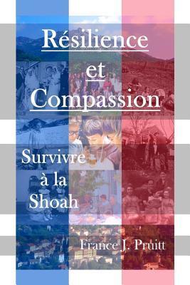Resilience Et Compassion: Survivre a la Shoah Dr France J Pruitt