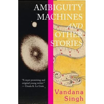 1661bae209aea Ambiguity Machines and Other Stories by Vandana Singh