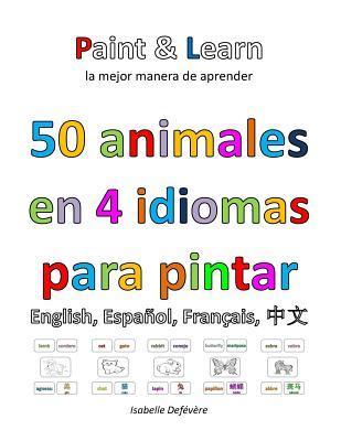 50 Animales En 4 Idiomas: Ingl�s, Espa�ol, Franc�s, Chino