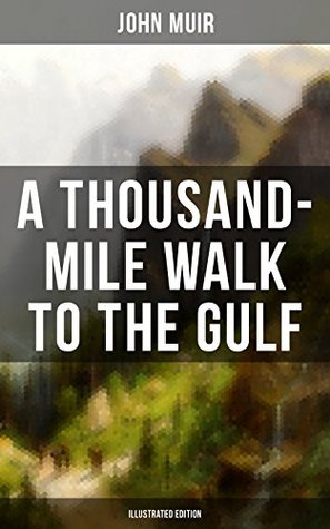 A Thousand-Mile Walk to the Gulf by John Muir on
