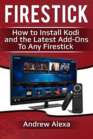 Firestick: How To Install Kodi On And The Latest Downloads On Any Firestick (Exodus, Genesis, Soundplex, Hulu Plus Lots more!)