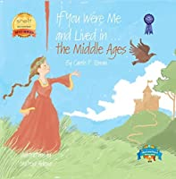 If You Were Me and Lived in... the Middle Ages: An Introduction to Civilizations Throughout Time