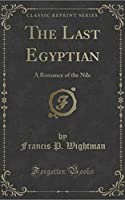 The Last Egyptian - A Romance of the Nile