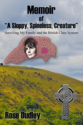 """Memoir of """"A Sloppy, Spineless, Creature"""": Surviving My Family and the British Class System"""