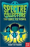 Spectre Collectors: Too Ghoul for School (Spectre Collectors, #1)